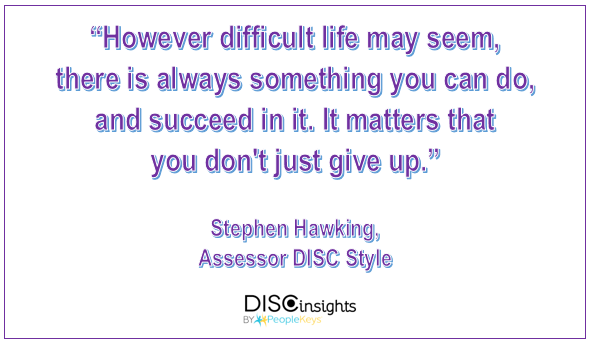 However difficult life may seem, there is always something you can do and succeed in it. It matters that you don't just give up - Stephen Hawking