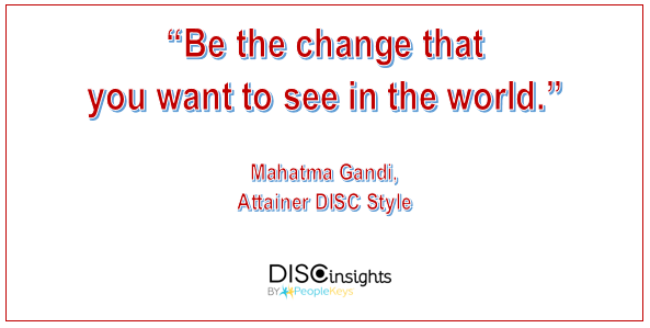 Be the change that you want to see in the world - Mahatma Gandi