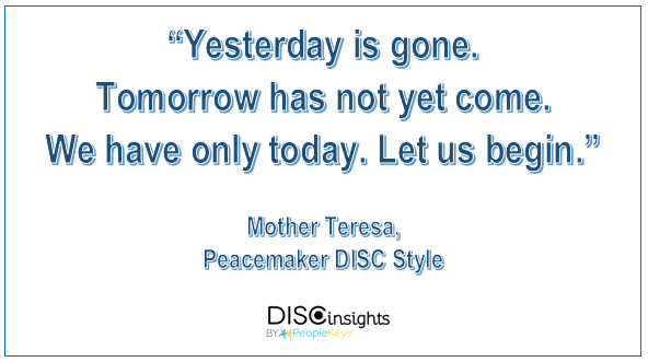 Yesterday is gone. Tomorrow has not yet come. We have only today. Let us begin - Mother Teresa