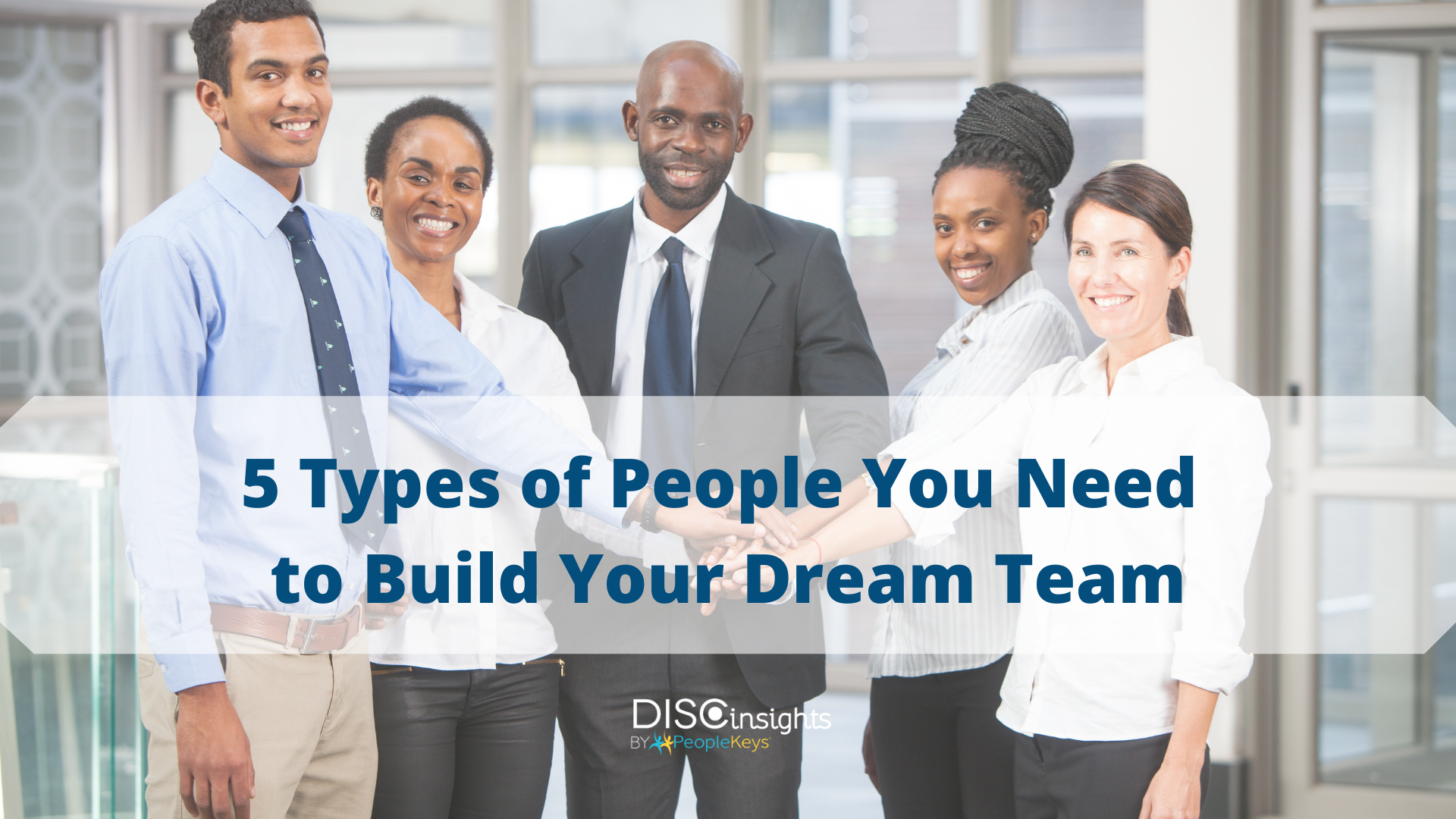 Five Types of People You Need to Build Your Dream Team